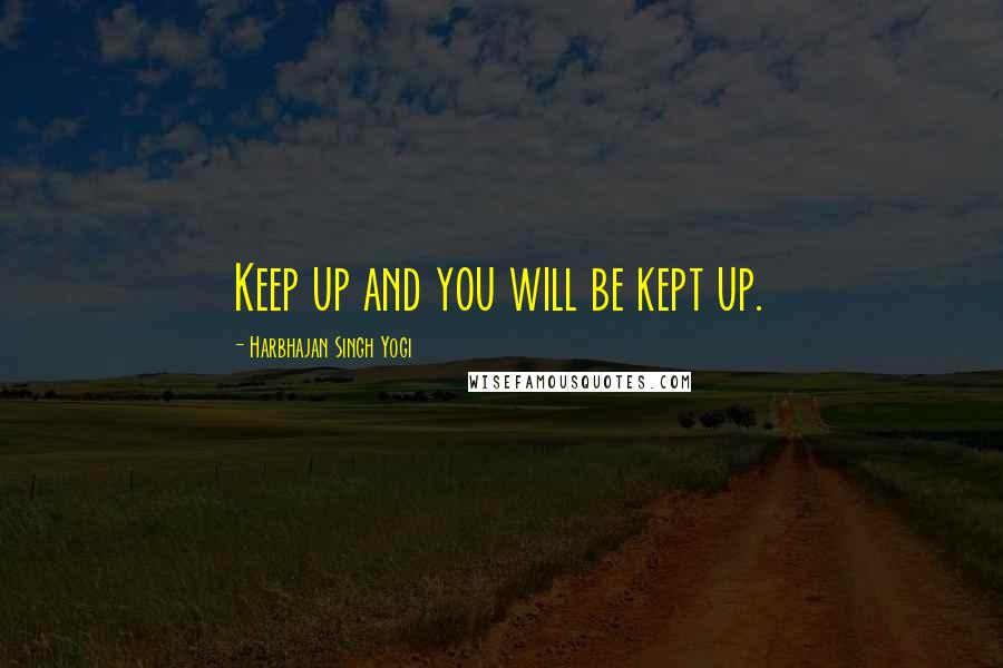 Harbhajan Singh Yogi quotes: Keep up and you will be kept up.