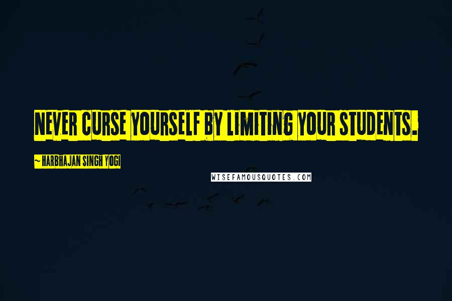 Harbhajan Singh Yogi quotes: Never curse yourself by limiting your students.