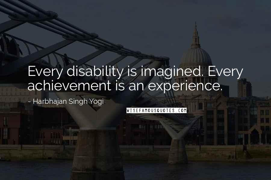 Harbhajan Singh Yogi quotes: Every disability is imagined. Every achievement is an experience.