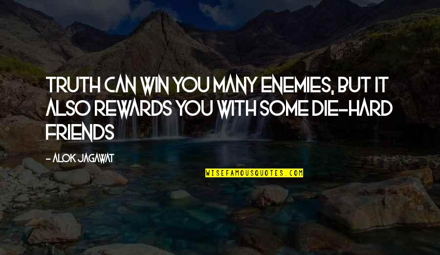 Hard But Truth Quotes By Alok Jagawat: Truth can win you many enemies, but it