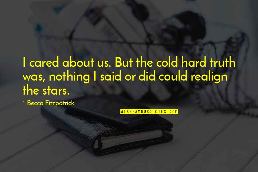 Hard But Truth Quotes By Becca Fitzpatrick: I cared about us. But the cold hard