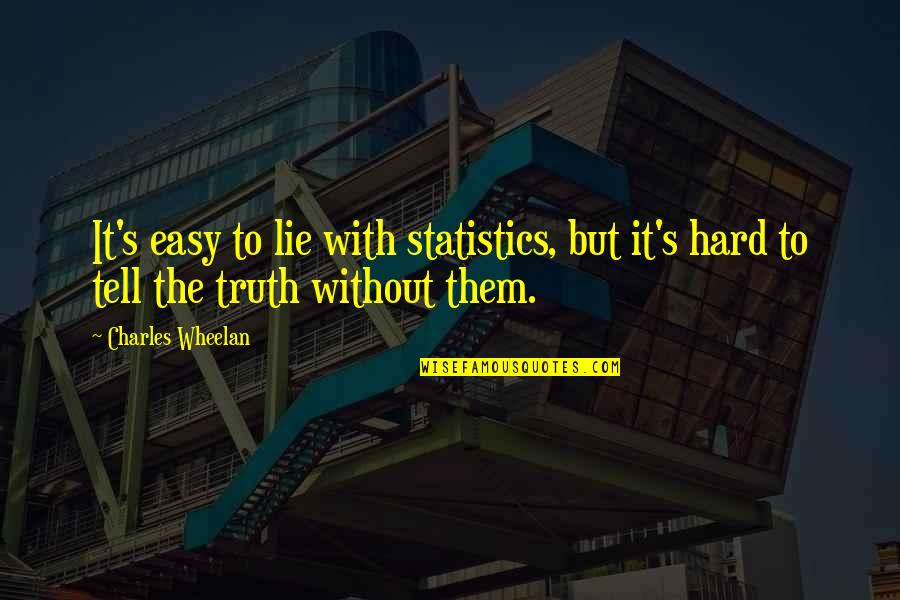 Hard But Truth Quotes By Charles Wheelan: It's easy to lie with statistics, but it's