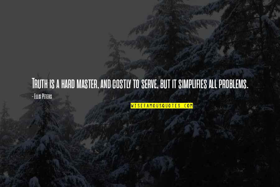 Hard But Truth Quotes By Ellis Peters: Truth is a hard master, and costly to