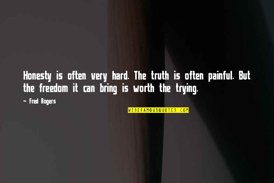 Hard But Truth Quotes By Fred Rogers: Honesty is often very hard. The truth is