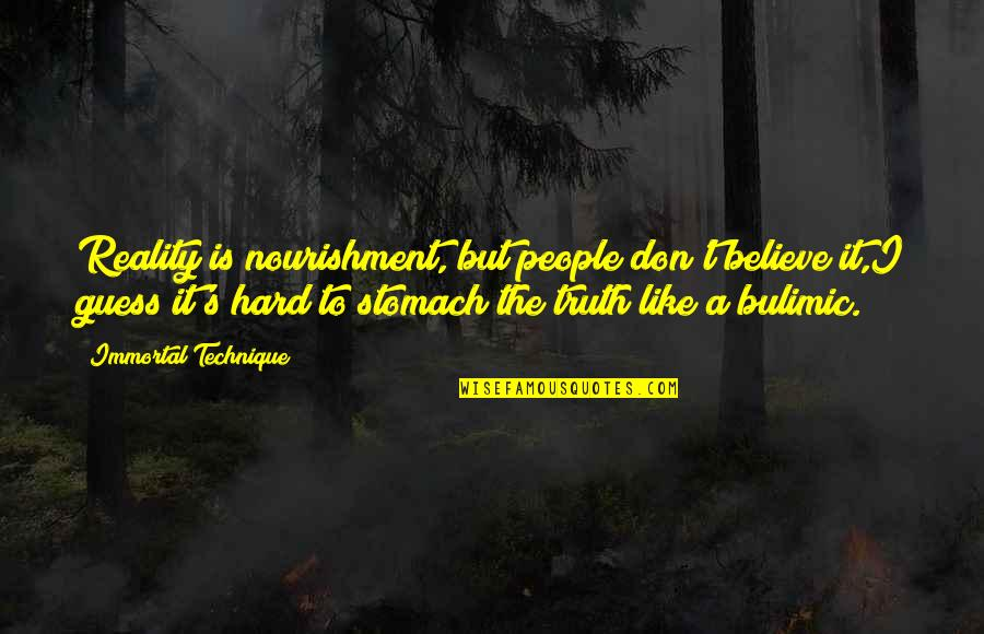 Hard But Truth Quotes By Immortal Technique: Reality is nourishment, but people don't believe it,I