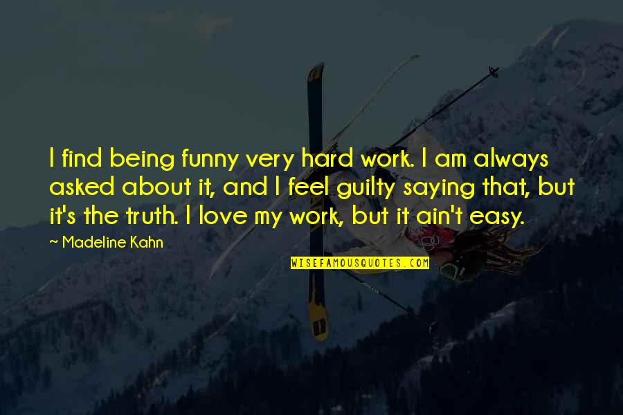 Hard But Truth Quotes By Madeline Kahn: I find being funny very hard work. I