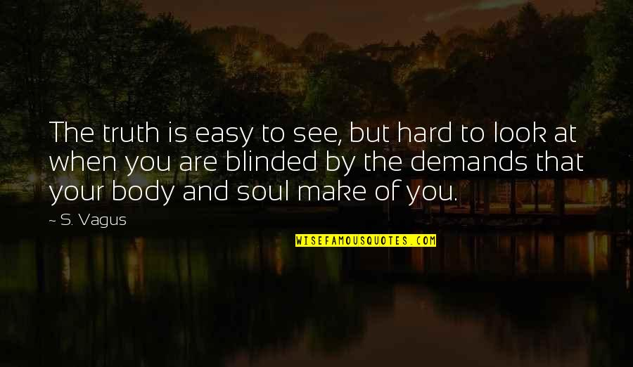 Hard But Truth Quotes By S. Vagus: The truth is easy to see, but hard