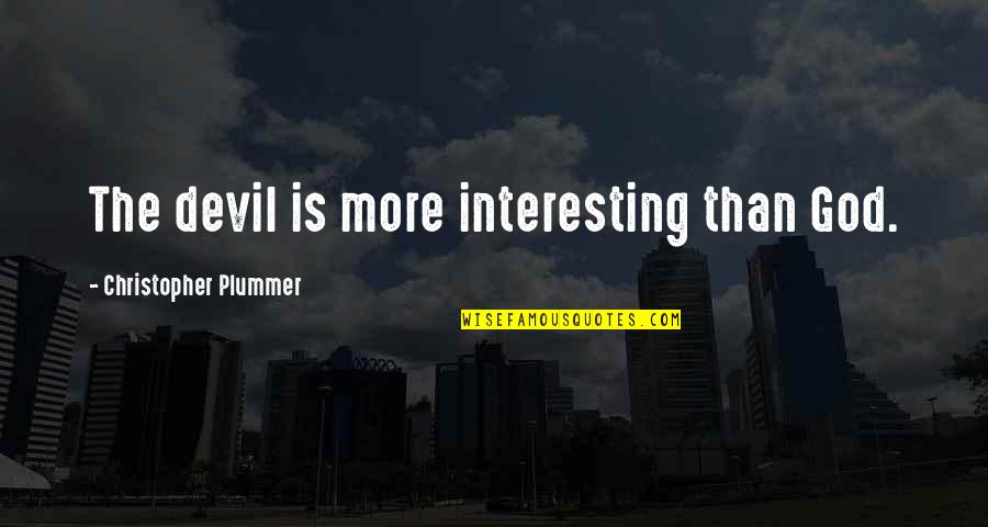 Hard Determinism Quotes By Christopher Plummer: The devil is more interesting than God.