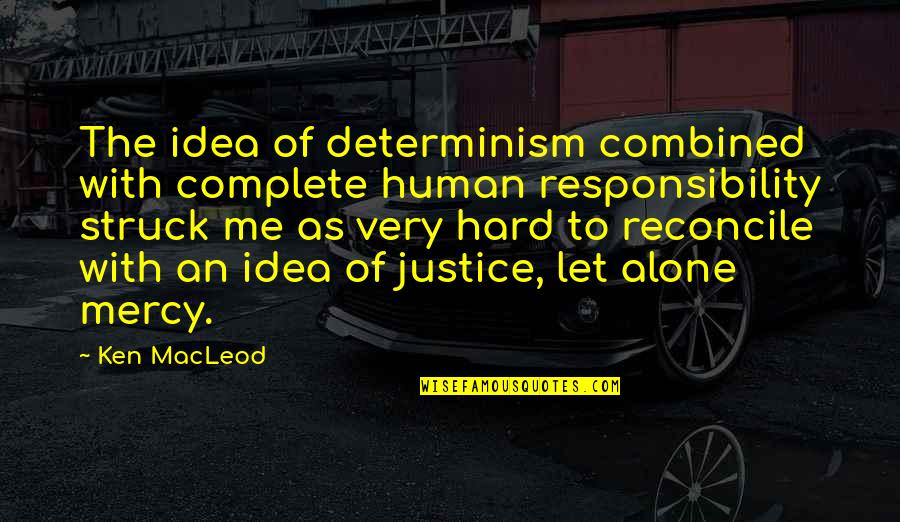 Hard Determinism Quotes By Ken MacLeod: The idea of determinism combined with complete human