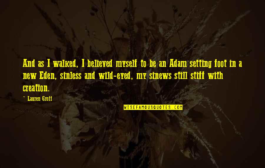 Hard Determinism Quotes By Lauren Groff: And as I walked, I believed myself to