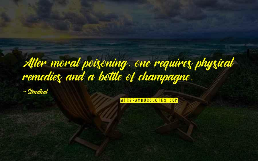 Hard Determinism Quotes By Stendhal: After moral poisoning, one requires physical remedies and
