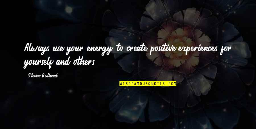 Hard Determinism Quotes By Steven Redhead: Always use your energy to create positive experiences