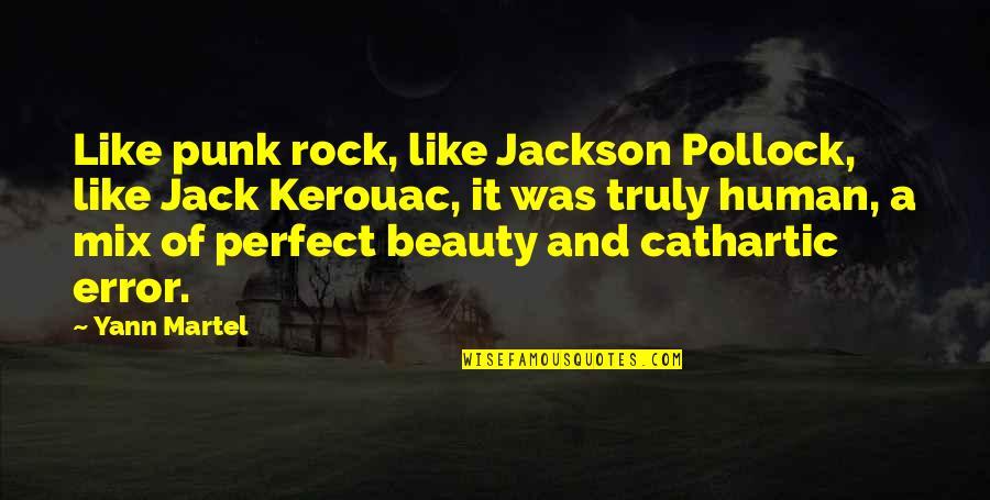 Hard Determinism Quotes By Yann Martel: Like punk rock, like Jackson Pollock, like Jack