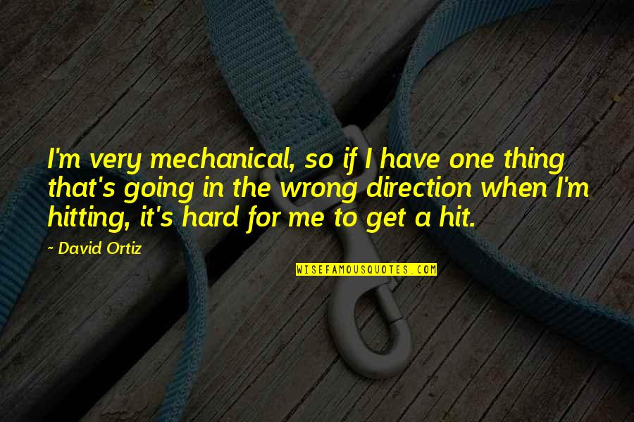 Hard Hitting Quotes By David Ortiz: I'm very mechanical, so if I have one