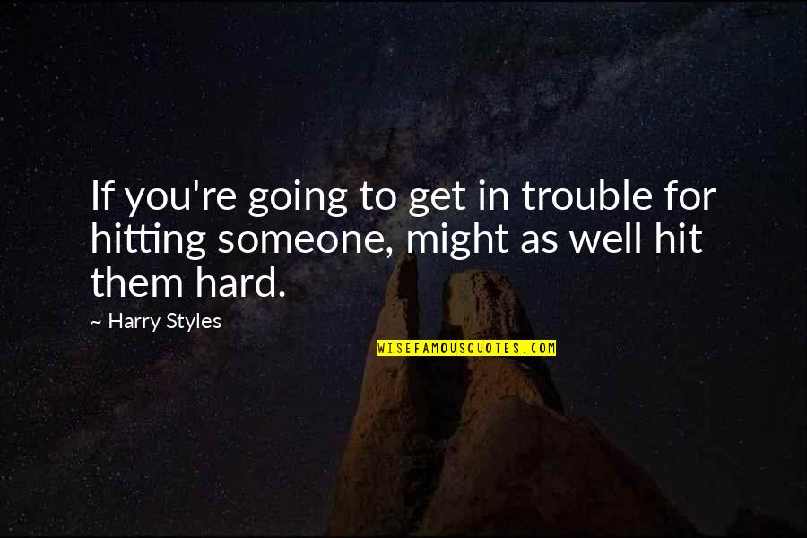 Hard Hitting Quotes By Harry Styles: If you're going to get in trouble for