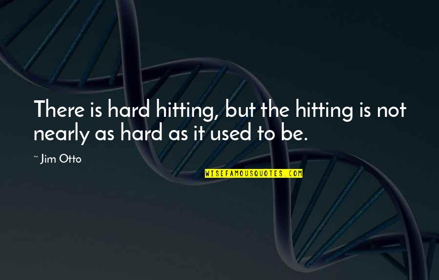 Hard Hitting Quotes By Jim Otto: There is hard hitting, but the hitting is