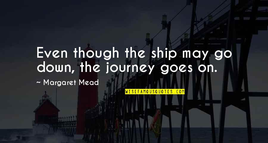 Hard Hitting Quotes By Margaret Mead: Even though the ship may go down, the