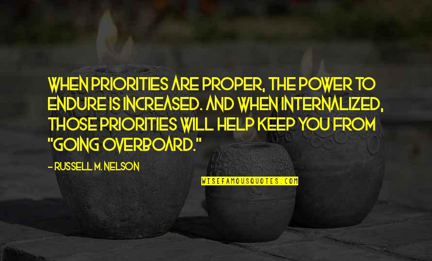 Hard Hitting Quotes By Russell M. Nelson: When priorities are proper, the power to endure