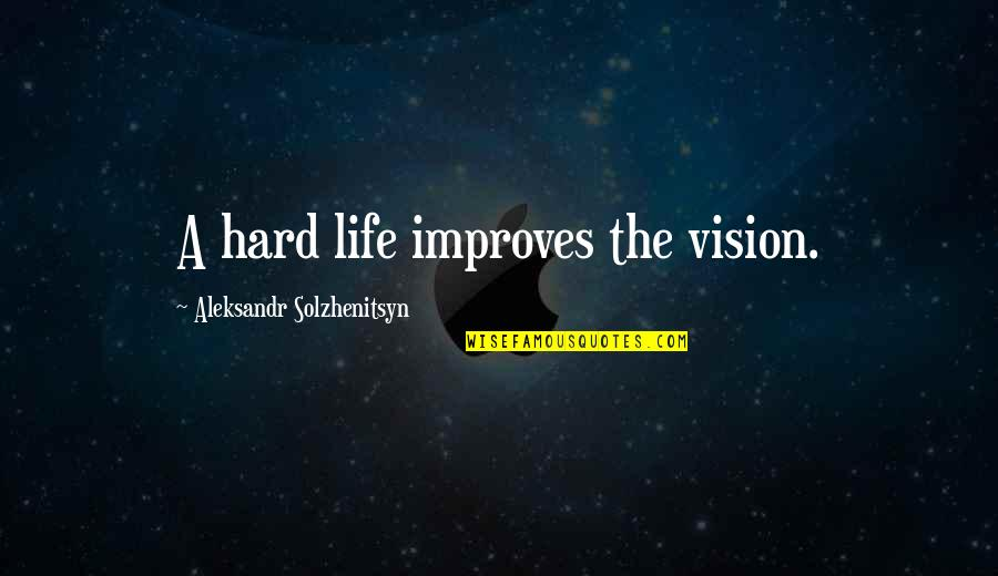 Hard Life Quotes By Aleksandr Solzhenitsyn: A hard life improves the vision.