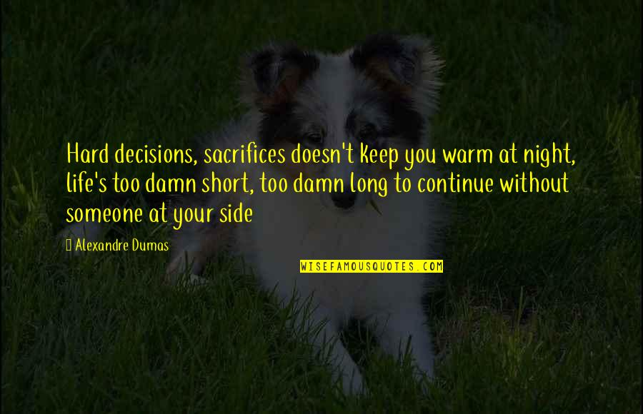Hard Life Quotes By Alexandre Dumas: Hard decisions, sacrifices doesn't keep you warm at