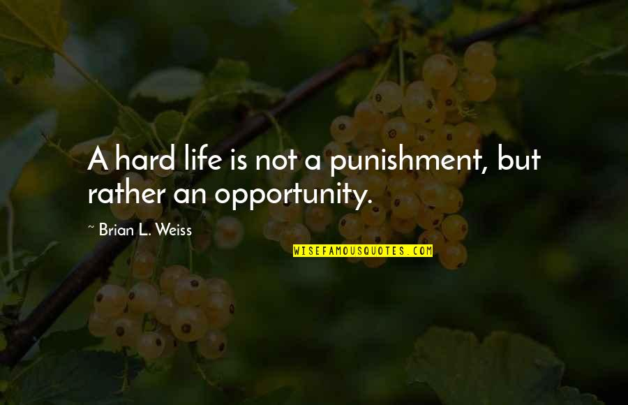 Hard Life Quotes By Brian L. Weiss: A hard life is not a punishment, but