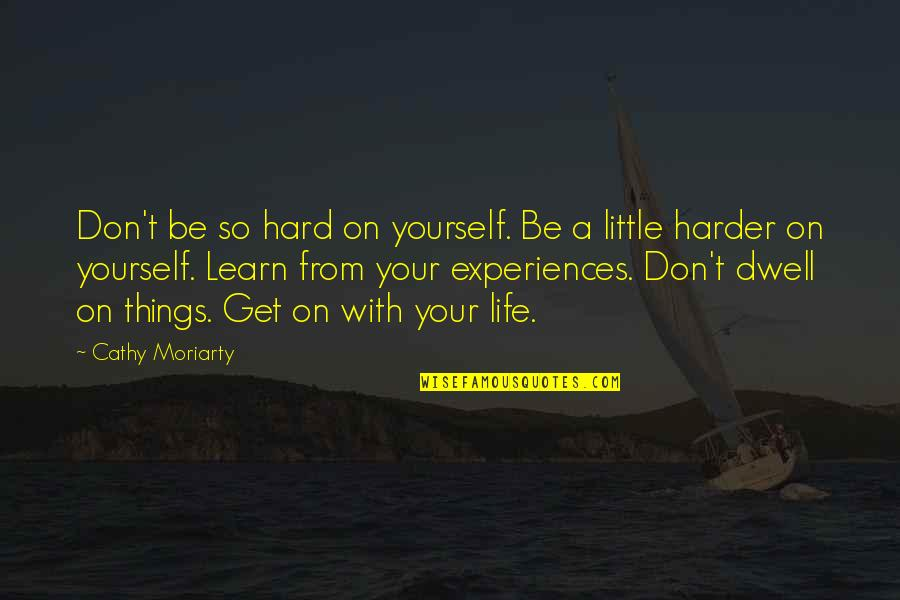 Hard Life Quotes By Cathy Moriarty: Don't be so hard on yourself. Be a