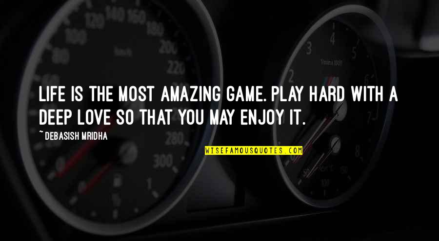 Hard Life Quotes By Debasish Mridha: Life is the most amazing game. Play hard