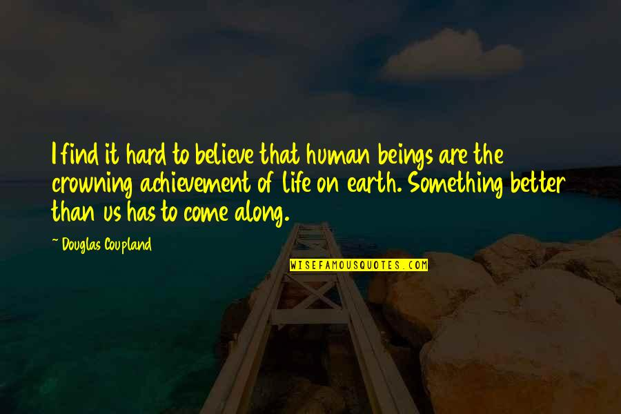Hard Life Quotes By Douglas Coupland: I find it hard to believe that human