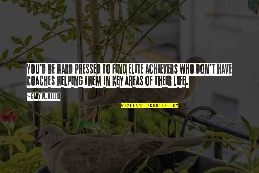 Hard Life Quotes By Gary W. Keller: You'd be hard pressed to find elite achievers