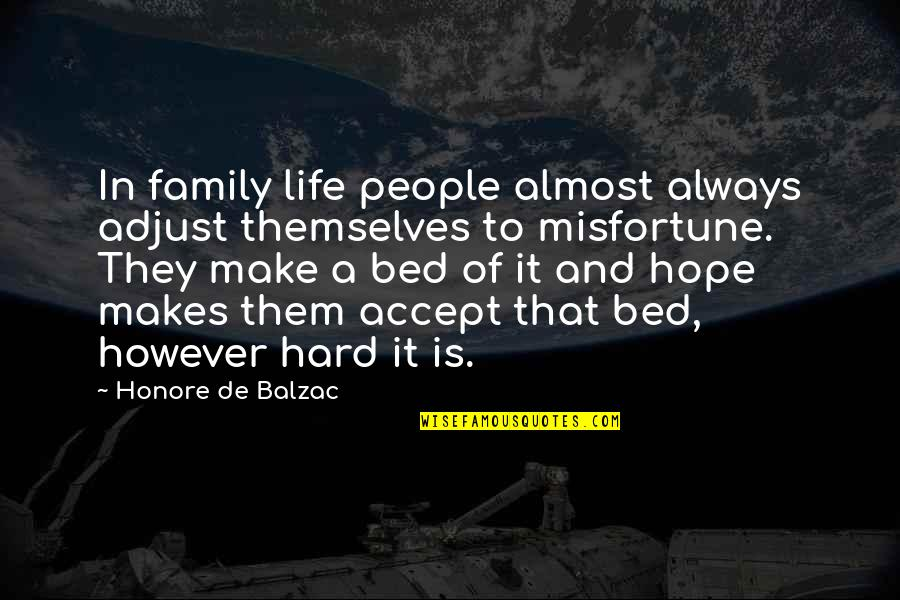 Hard Life Quotes By Honore De Balzac: In family life people almost always adjust themselves