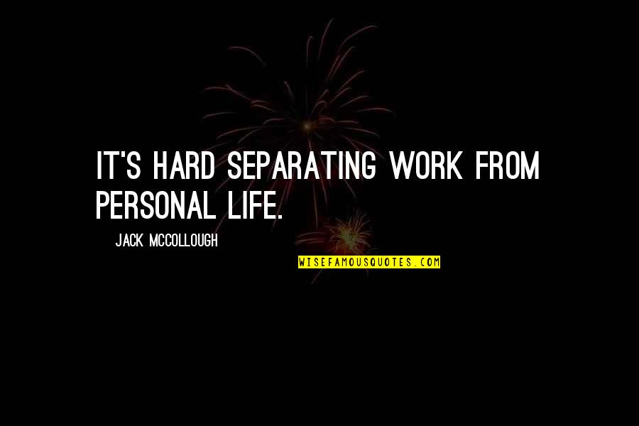 Hard Life Quotes By Jack McCollough: It's hard separating work from personal life.