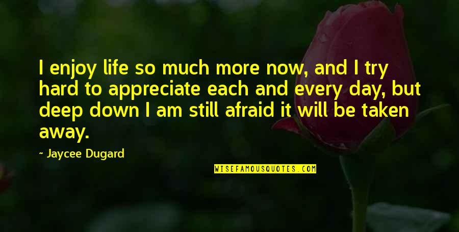 Hard Life Quotes By Jaycee Dugard: I enjoy life so much more now, and
