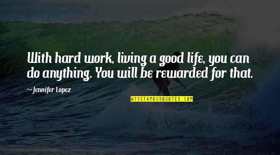 Hard Life Quotes By Jennifer Lopez: With hard work, living a good life, you