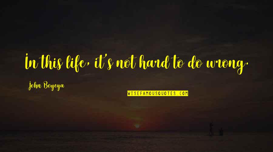 Hard Life Quotes By John Boyega: In this life, it's not hard to do