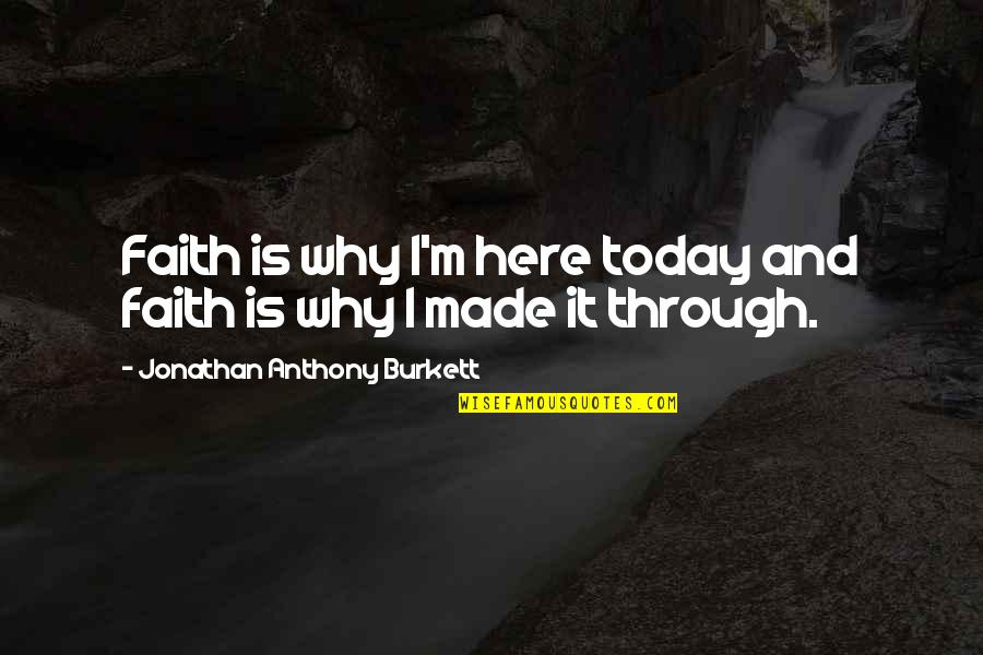 Hard Life Quotes By Jonathan Anthony Burkett: Faith is why I'm here today and faith