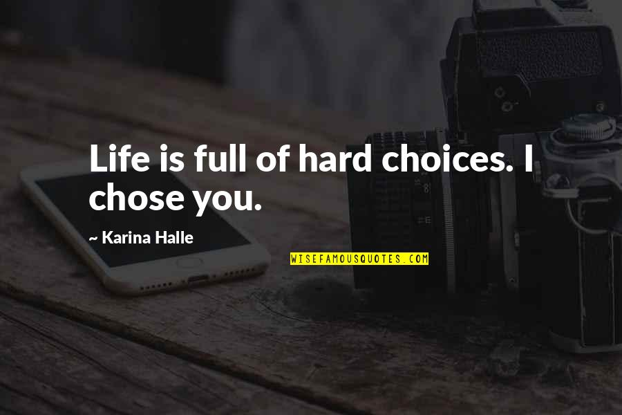 Hard Life Quotes By Karina Halle: Life is full of hard choices. I chose