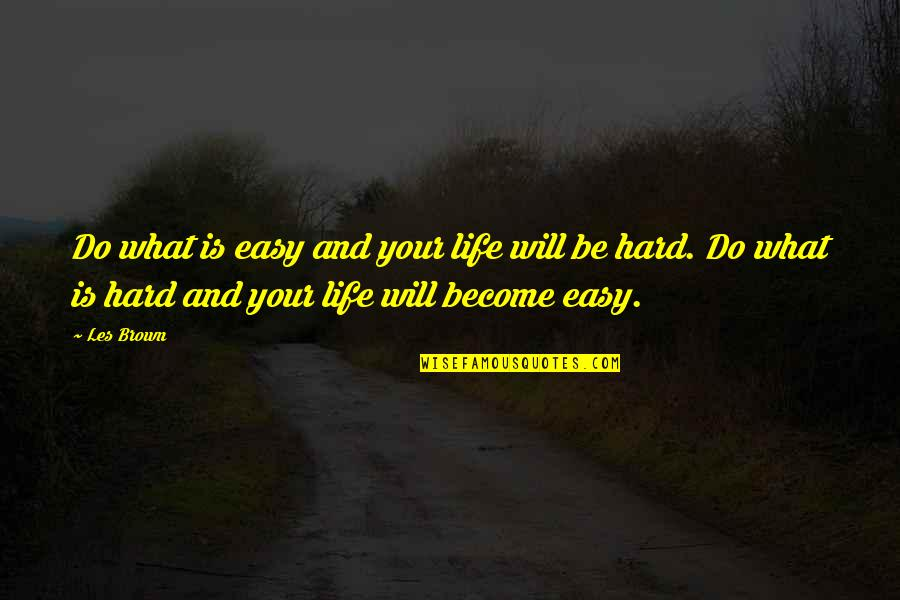 Hard Life Quotes By Les Brown: Do what is easy and your life will