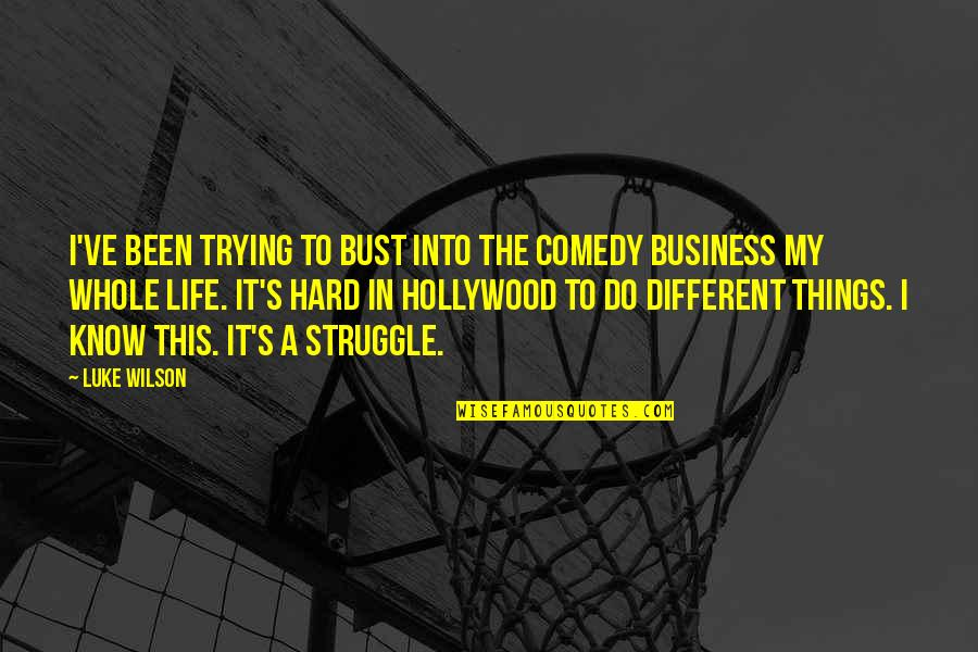 Hard Life Quotes By Luke Wilson: I've been trying to bust into the comedy