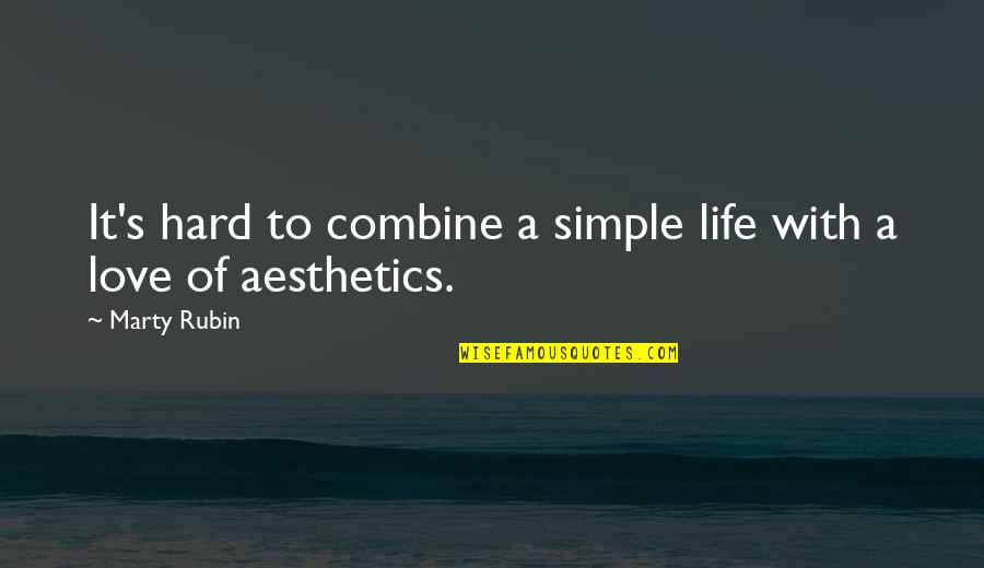 Hard Life Quotes By Marty Rubin: It's hard to combine a simple life with