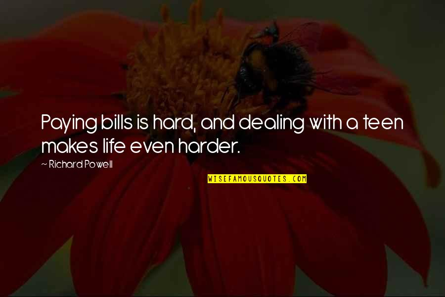 Hard Life Quotes By Richard Powell: Paying bills is hard, and dealing with a