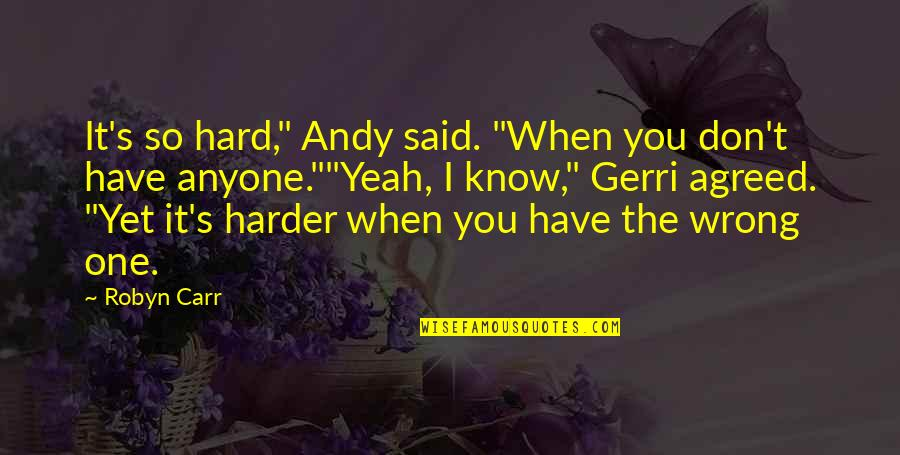 "Hard Life Quotes By Robyn Carr: It's so hard,"" Andy said. ""When you don't"