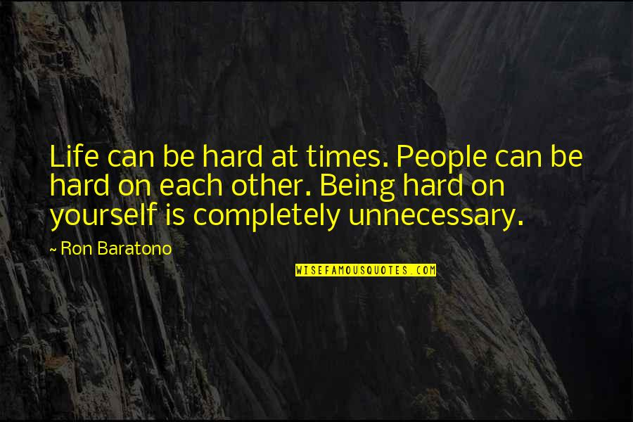 Hard Life Quotes By Ron Baratono: Life can be hard at times. People can