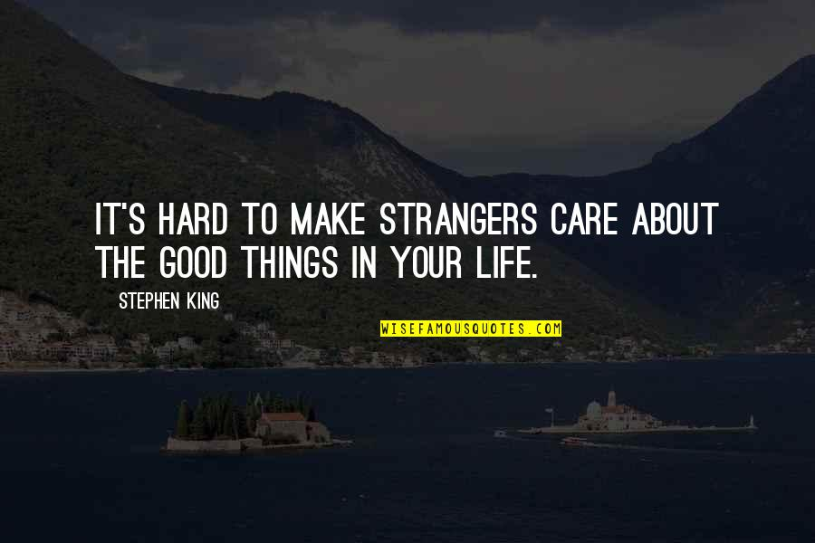 Hard Life Quotes By Stephen King: It's hard to make strangers care about the