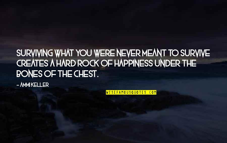 Hard Rock Quotes By Ammi Keller: Surviving what you were never meant to survive
