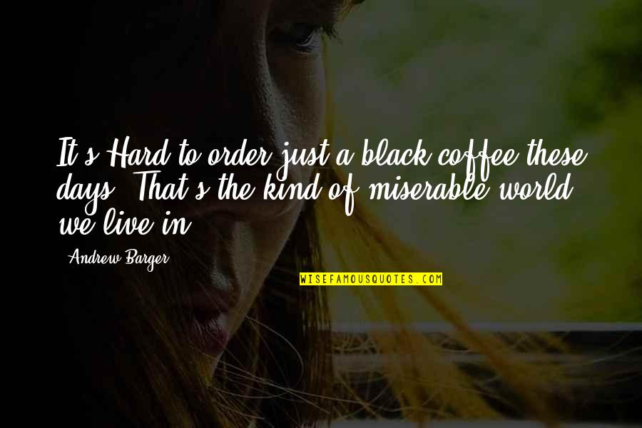 Hard Rock Quotes By Andrew Barger: It's Hard to order just a black coffee