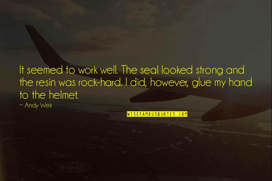 Hard Rock Quotes By Andy Weir: It seemed to work well. The seal looked