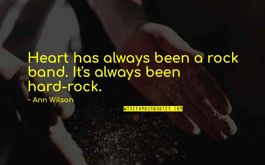 Hard Rock Quotes By Ann Wilson: Heart has always been a rock band. It's