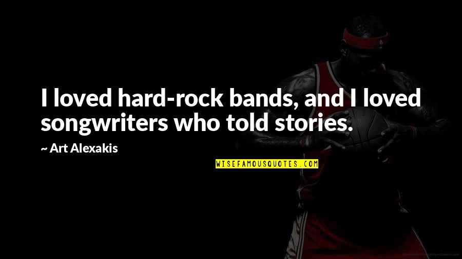 Hard Rock Quotes By Art Alexakis: I loved hard-rock bands, and I loved songwriters