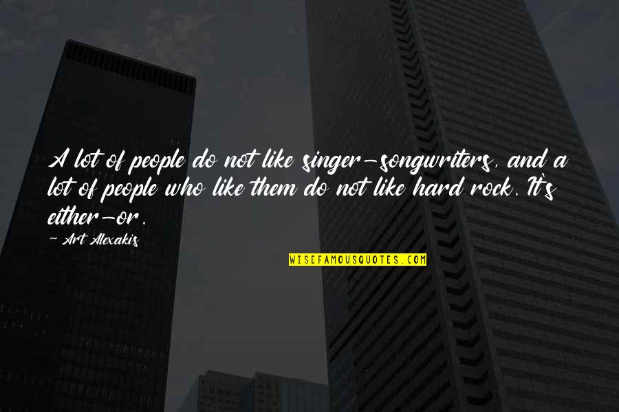 Hard Rock Quotes By Art Alexakis: A lot of people do not like singer-songwriters,