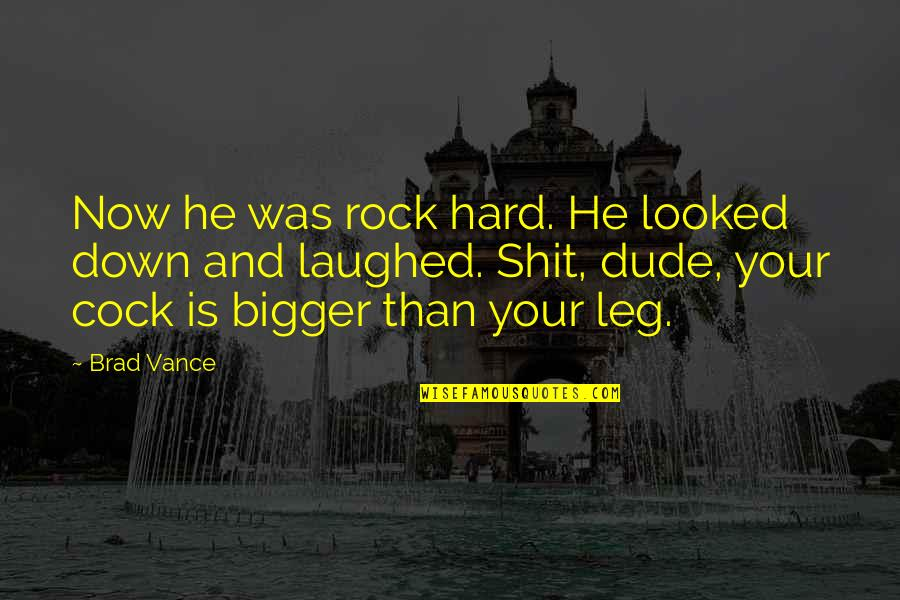 Hard Rock Quotes By Brad Vance: Now he was rock hard. He looked down